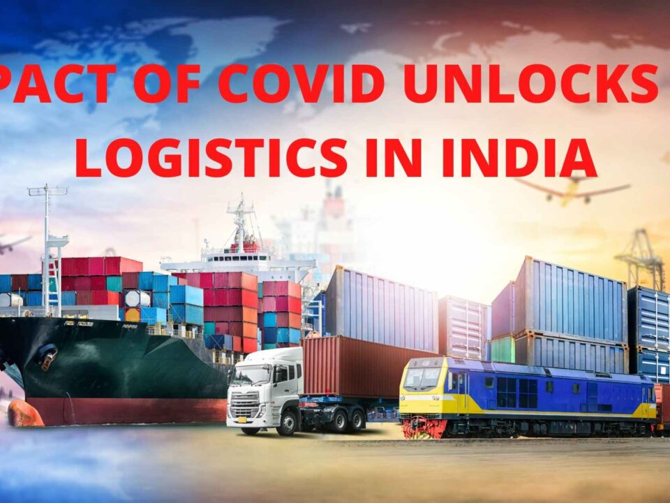 IMPACT OF COVID UNLOCKS ON LOGISTICS IN INDIA